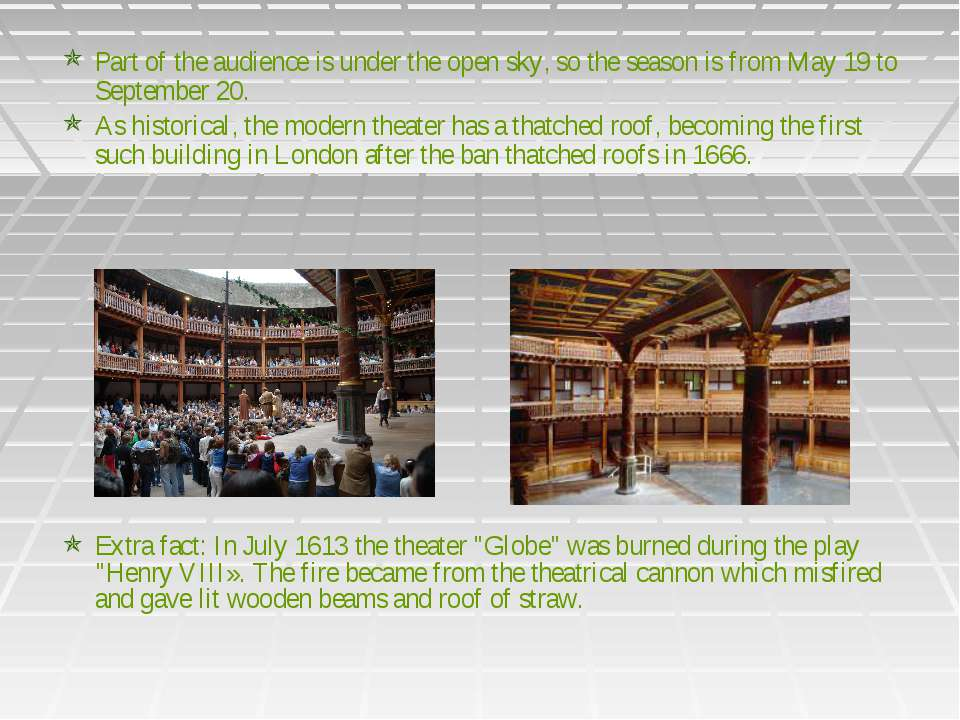 Part of the audience is under the open sky, so the season is from May 19 to S...