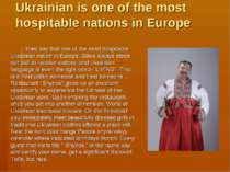 Ukrainian is one of the most hospitable nations in Europe They say that one o...