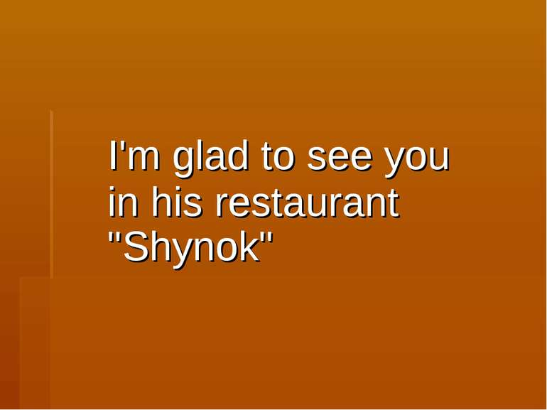 "I'm glad to see you in his restaurant ""Shynok"""