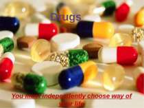 Drugs You must independently choose way of your life