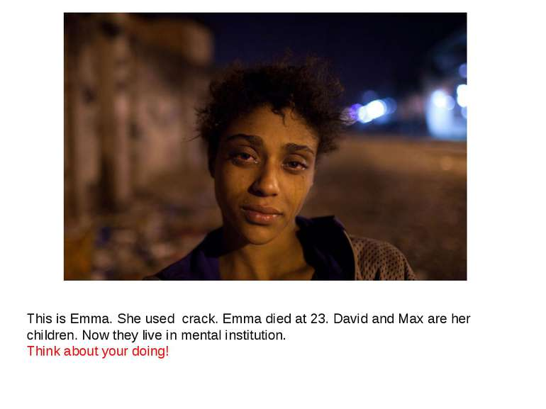 This is Emma. She used crack. Emma died at 23. David and Max are her children...
