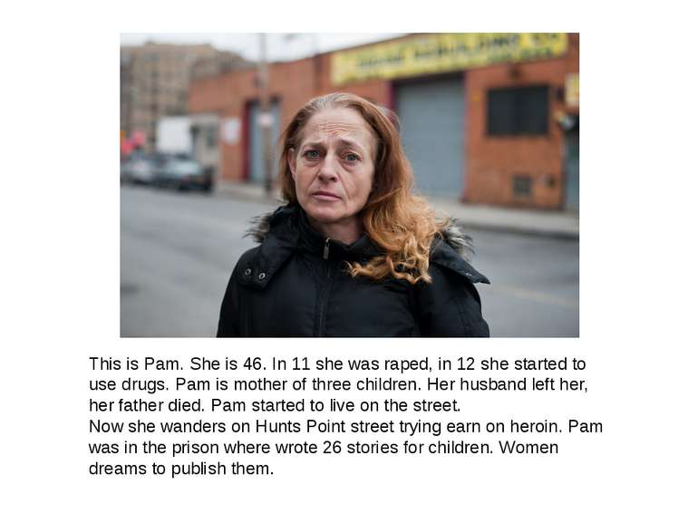This is Pam. She is 46. In 11 she was raped, in 12 she started to use drugs. ...