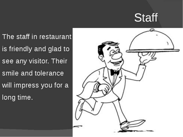 Staff The staff in restaurant is friendly and glad to see any visitor. Their ...