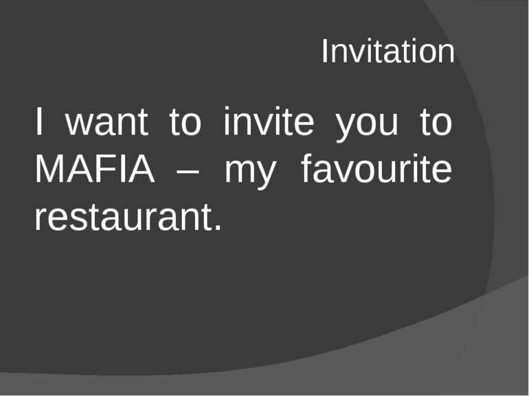 Invitation I want to invite you to MAFIA – my favourite restaurant.