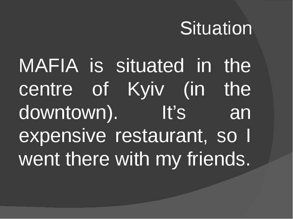 Situation MAFIA is situated in the centre of Kyiv (in the downtown). It's an ...