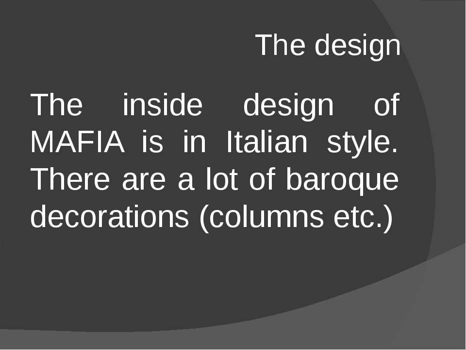 The design The inside design of MAFIA is in Italian style. There are a lot of...