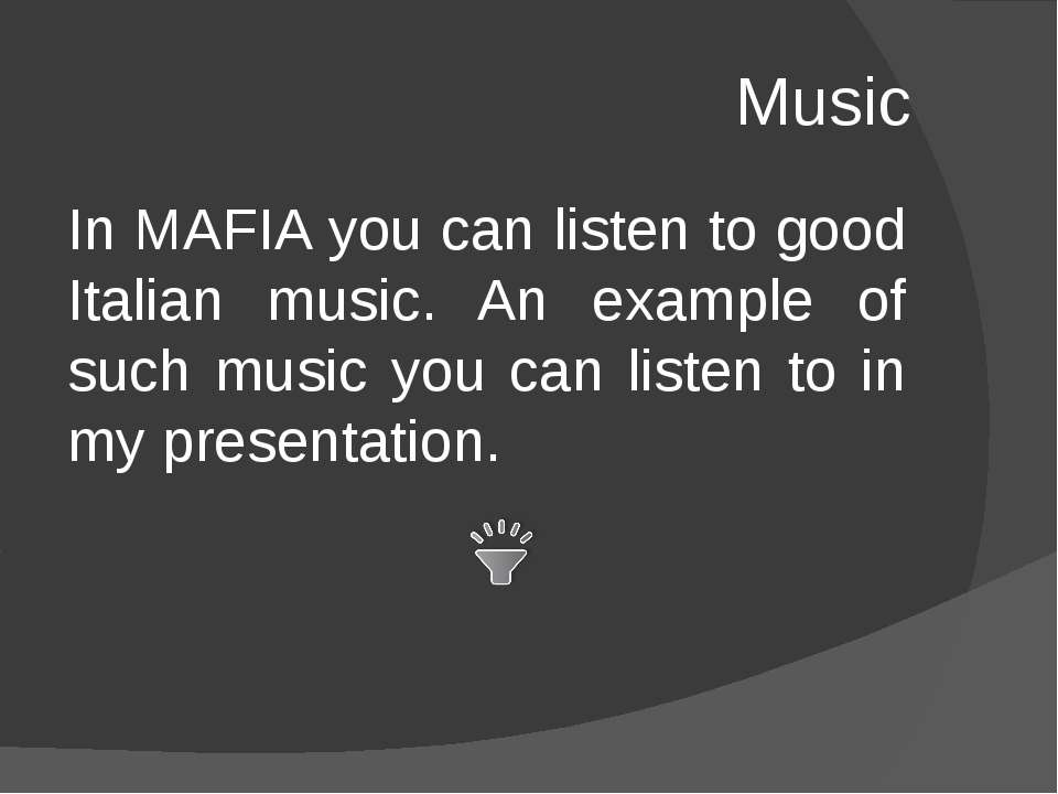 Music In MAFIA you can listen to good Italian music. An example of such music...