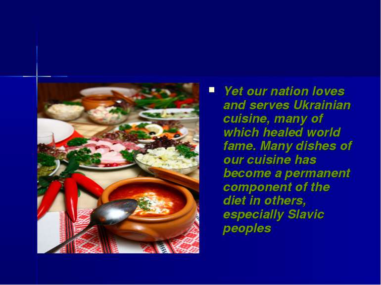 Yet our nation loves and serves Ukrainian cuisine, many of which healed world...