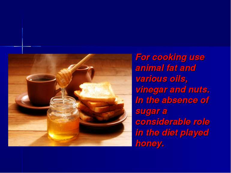 For cooking use animal fat and various oils, vinegar and nuts. In the absence...