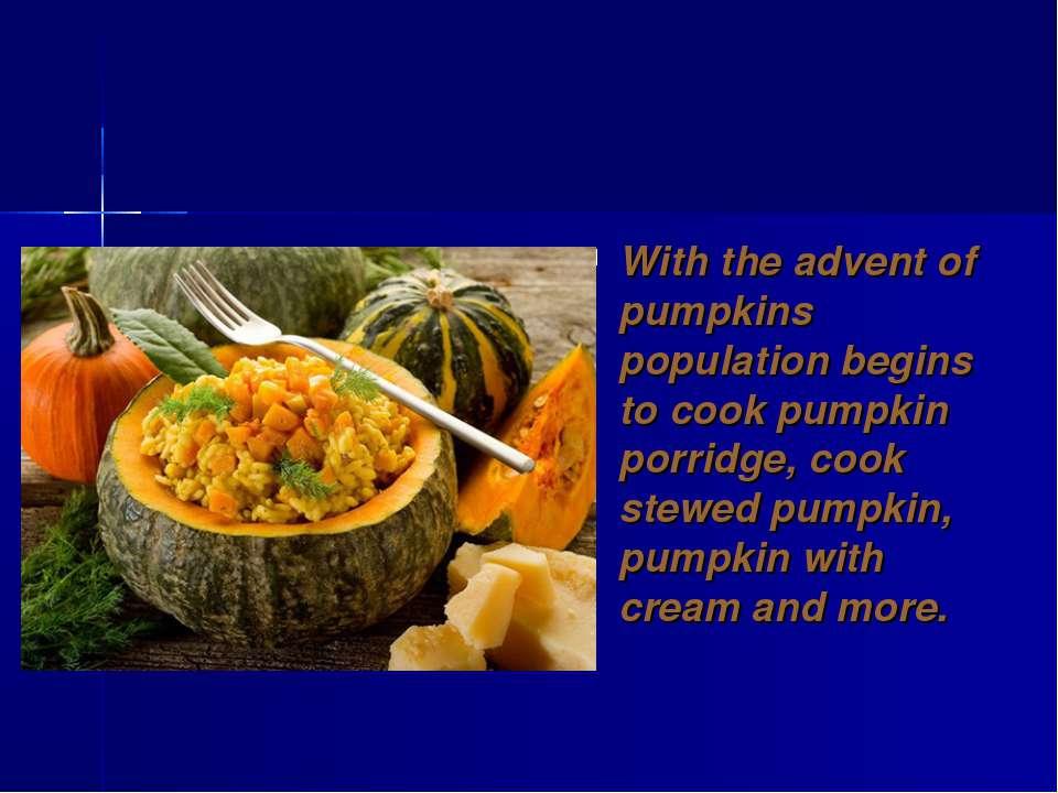 With the advent of pumpkins population begins to cook pumpkin porridge, cook ...