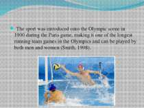The sport was introduced onto the Olympic scene in 1900 during the Paris game...