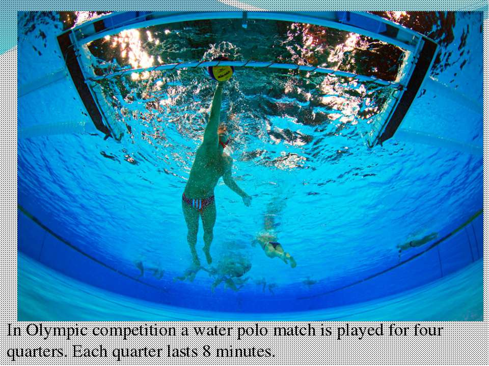 In Olympic competition a water polo match is played for four quarters. Each q...