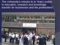 "The University's mission is to ""lead London in education, research and knowle..."