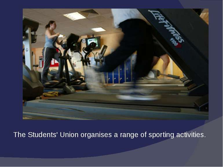 TheStudents' Unionorganises a range of sporting activities.
