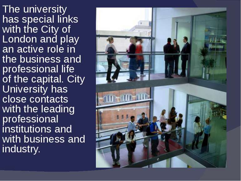 The university has special links with the City of London and play an active r...