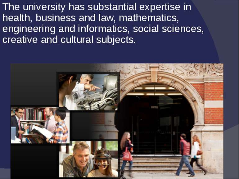 The university has substantial expertise in health, business and law, mathema...
