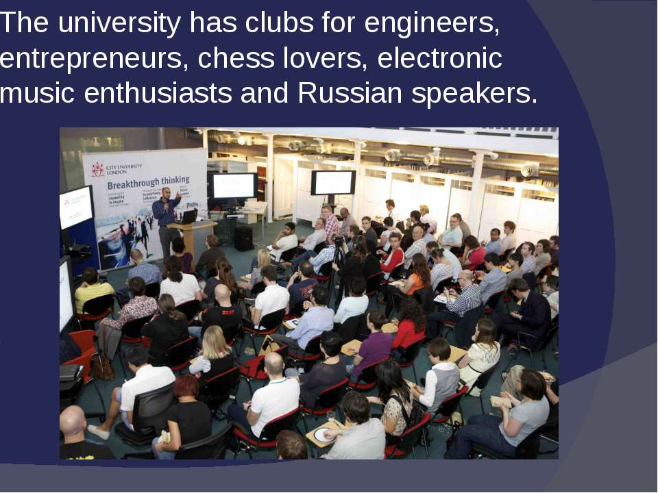 The university has clubs for engineers, entrepreneurs, chess lovers, electron...