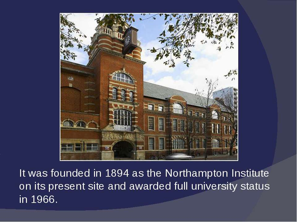 It was founded in 1894 as the Northampton Institute on its present site and a...