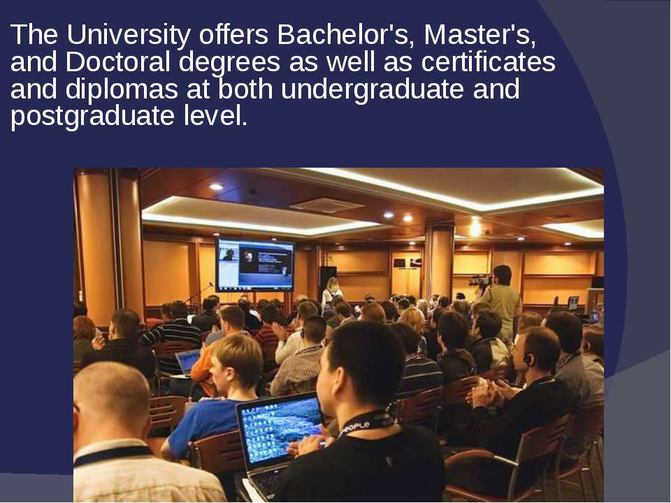 The University offers Bachelor's, Master's, and Doctoral degrees as well as c...