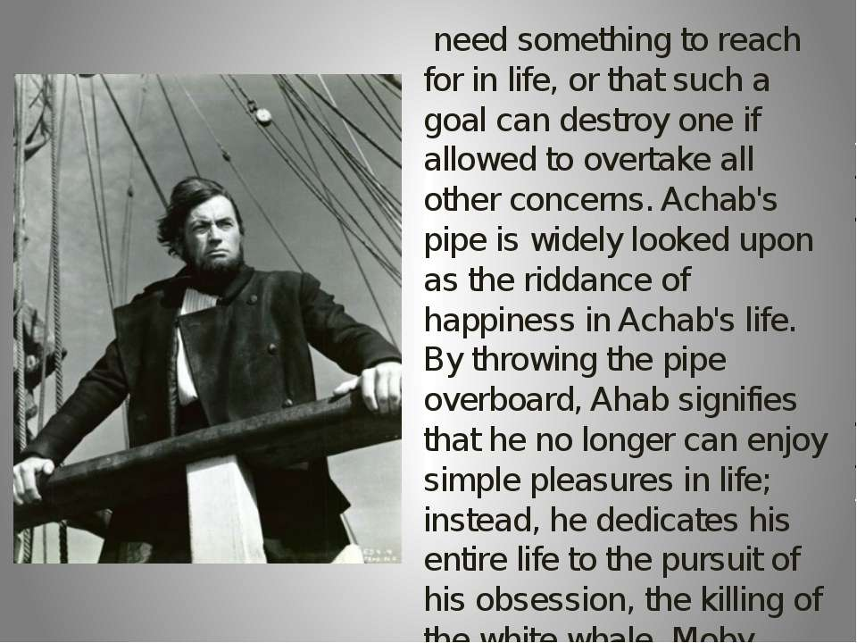 need something to reach for in life, or that such a goal can destroy one if a...