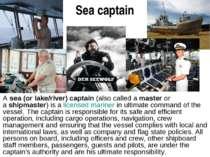 Sea captain Asea (or lake/river) captain(also called amasteror ashipmast...