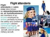 Flight attendants Flight attendantsorcabin crew(also known asstewards/ste...