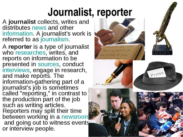 Journalist, reporter A journalist collects, writes and distributes news and o...