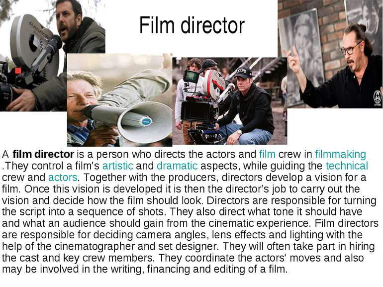 Film director A film director is a person who directs the actors and film cre...