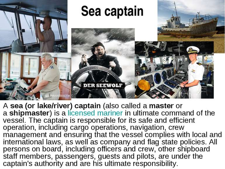 Sea captain A sea (or lake/river) captain (also called a master or a shipmast...