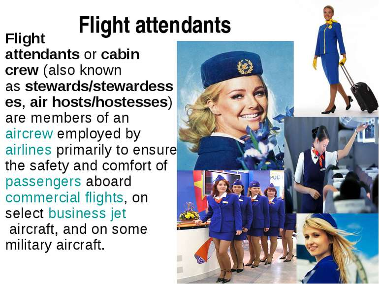 Flight attendants Flight attendants or cabin crew (also known as stewards/ste...