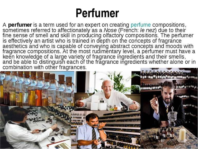 Perfumer A perfumer is a term used for an expert on creating perfume composit...
