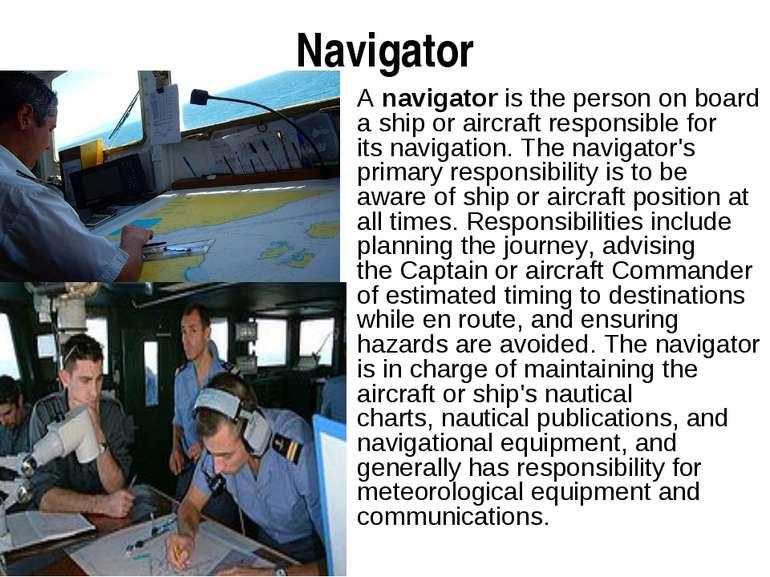 Navigator Anavigatoris the person on board a ship or aircraft responsible f...
