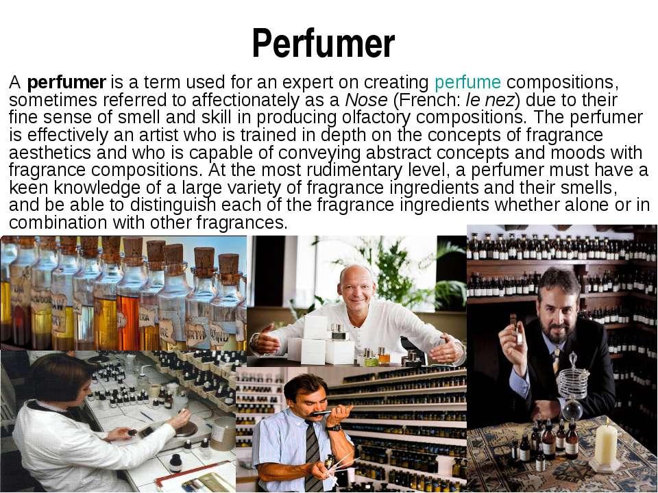 Perfumer Aperfumeris a term used for an expert on creatingperfumecomposit...