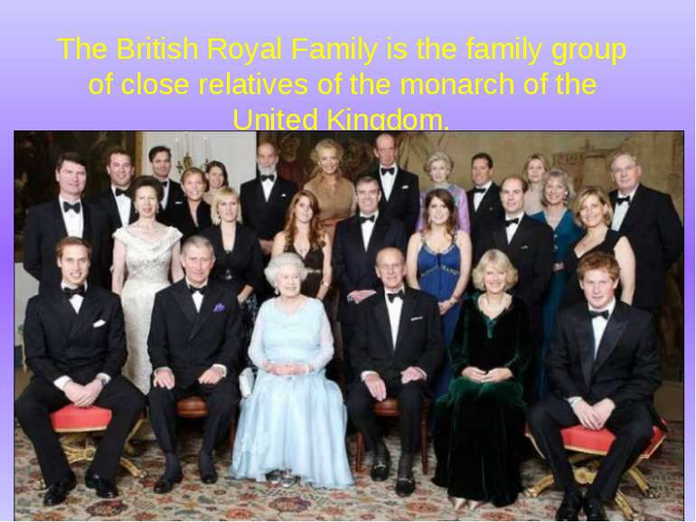 The British Royal Family is the family group of close relatives of the monarc...