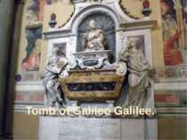 Tomb of Galileo Galilee.