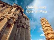 Galileowas born inPisa