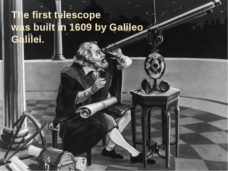 The firsttelescope wasbuiltin 1609by Galileo Galilei.