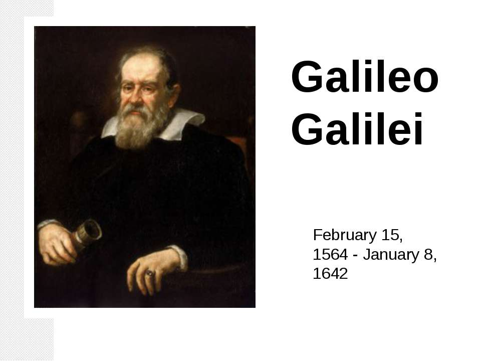 Galileo Galilei February 15, 1564-January 8, 1642