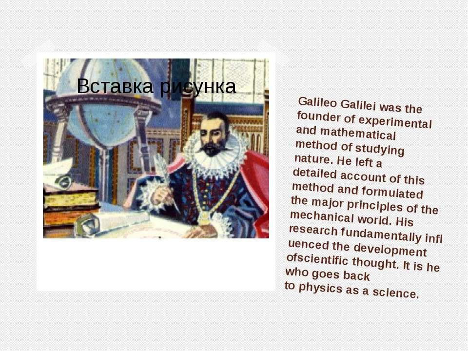 Galileo Galileiwasthe founder ofexperimental andmathematical methodof st...
