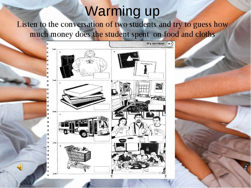 Warming up Listen to the conversation of two students and try to guess how mu...