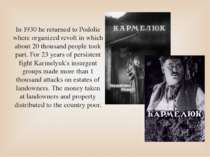 In 1930 he returned to Podolie where organized revolt in which about 20 thous...