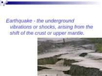 Earthquake - the underground vibrations or shocks, arising from the shift of ...