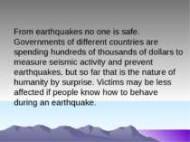From earthquakes no one is safe. Governments of different countries are spend...