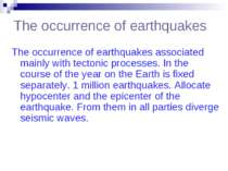 The occurrence of earthquakes The occurrence of earthquakes associated mainly...