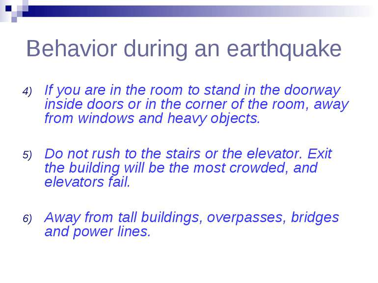 Behavior during an earthquake If you are in the room to stand in the doorway ...