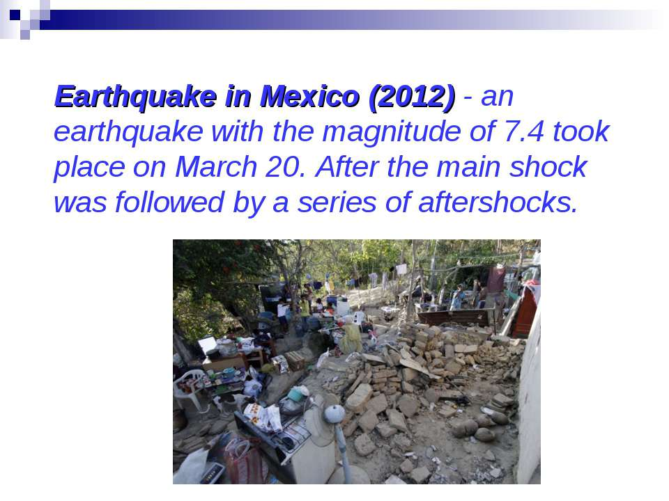 Earthquake in Mexico (2012) - an earthquake with the magnitude of 7.4 took pl...