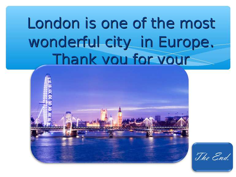 London is one of the most wonderful city in Europe. Thank you for your attent...