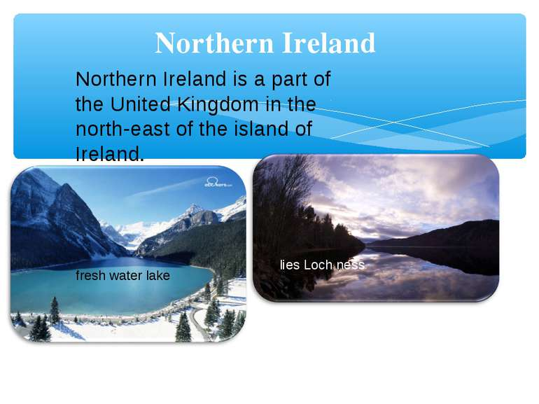 Northern Ireland Northern Ireland is a part of the United Kingdom in the nort...