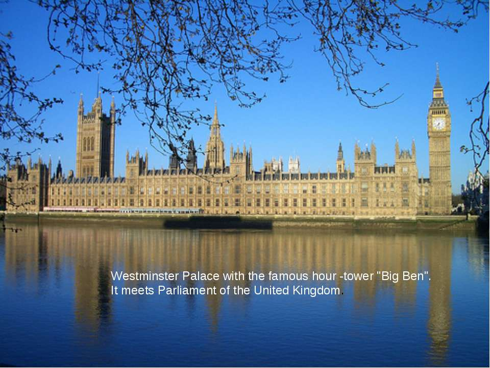 "Westminster Palace with the famous hour -tower ""Big Ben"". It meets Parliament..."
