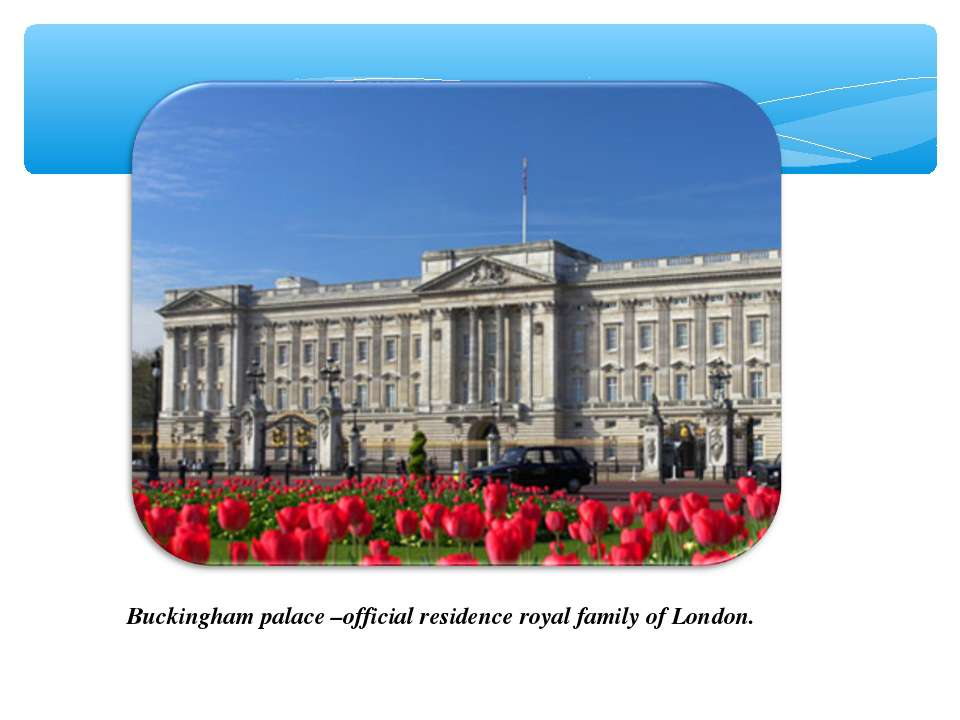 Buckingham palace –official residence royal family of London.